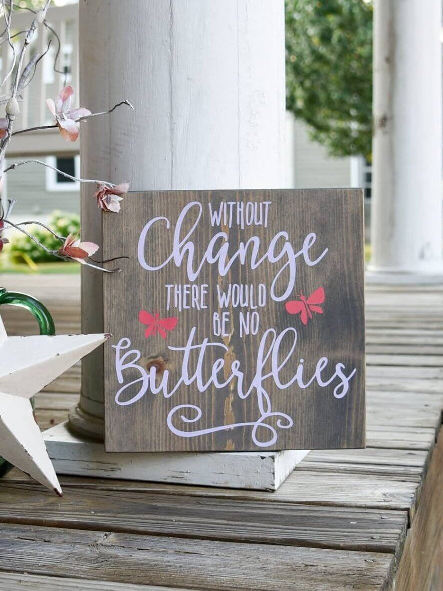 """Without Change There Would Be No Butterflies"" Garden Sign"